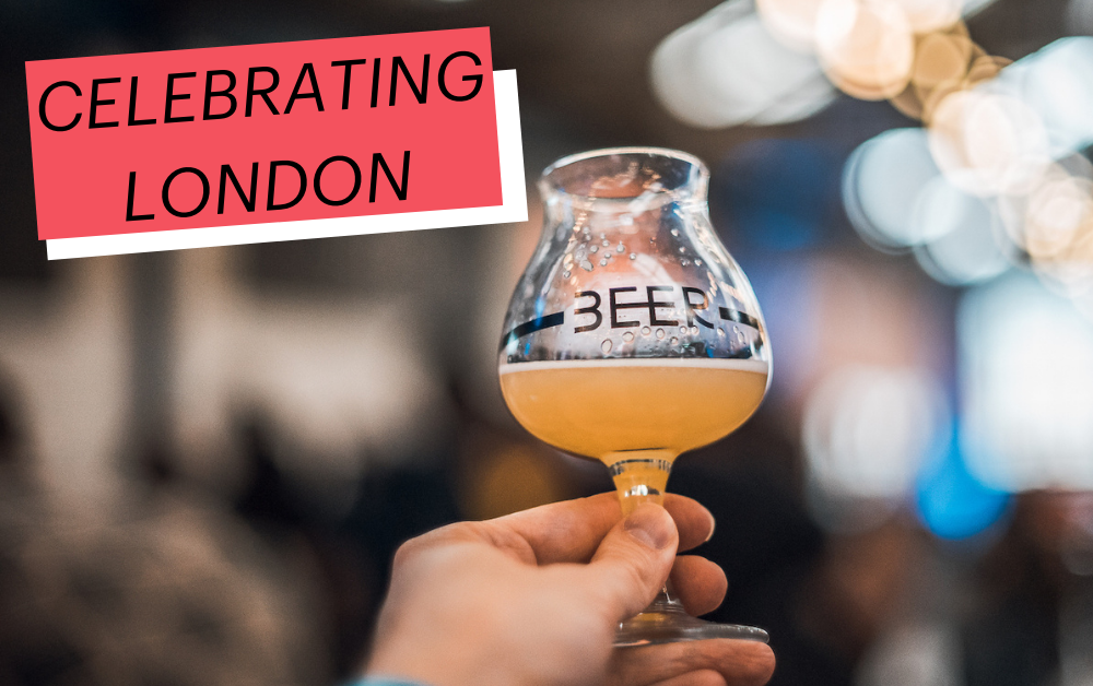 Celebrating London's Hospitality Industry: Why London is such a great city for beer & food